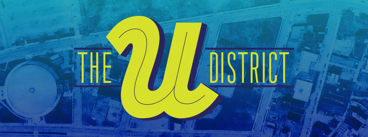 THE U DISTRICT: SIXTY YEARS IN THE MAKING